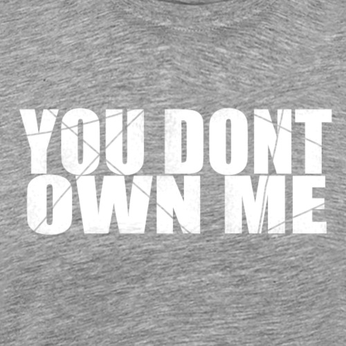 You don't own me white - Men's Premium T-Shirt