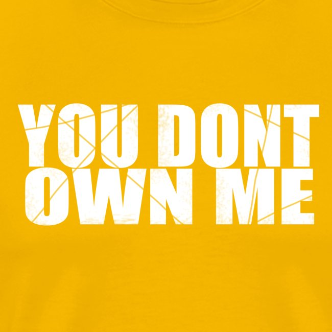 You don't own me white
