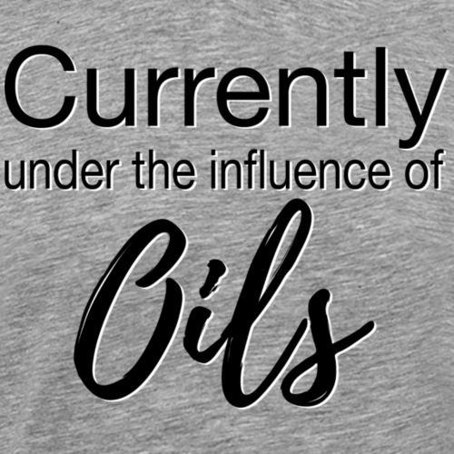 Currently Under the Influence of Oils - Men's Premium T-Shirt