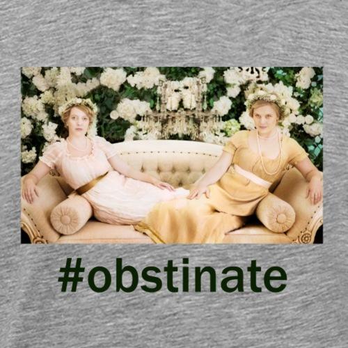 #Obstinate Patron Only - Men's Premium T-Shirt