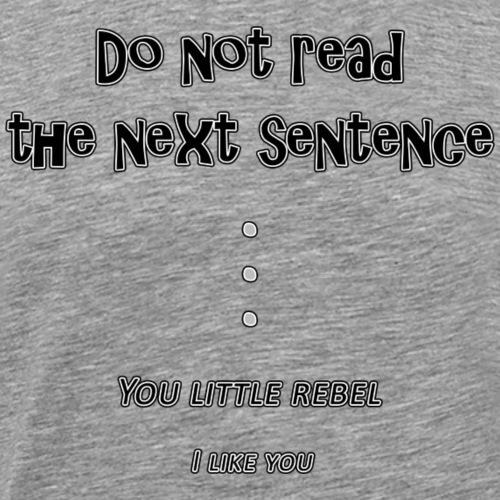 If You Read The Next Sentence... - Men's Premium T-Shirt