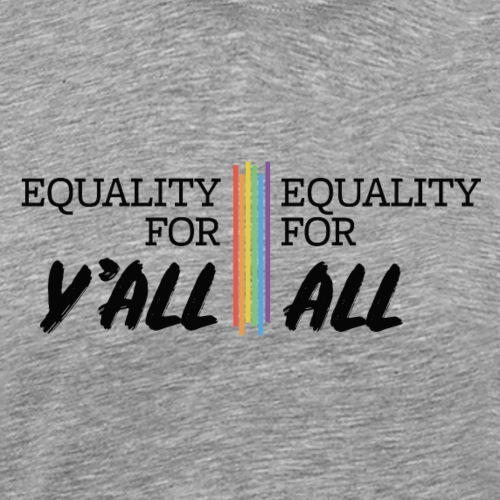 Equality for Y'all, Equality for All - Men's Premium T-Shirt