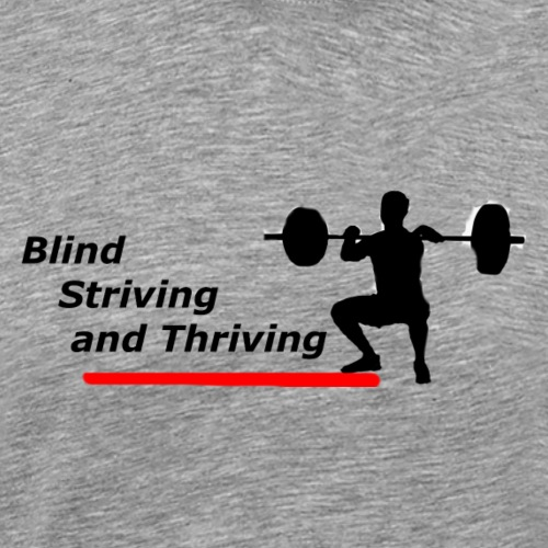 Blind, striving & Thriving squatting - Men's Premium T-Shirt