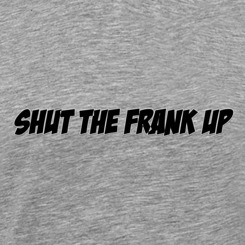 SHUT THE FRANK UP BLACK - Men's Premium T-Shirt