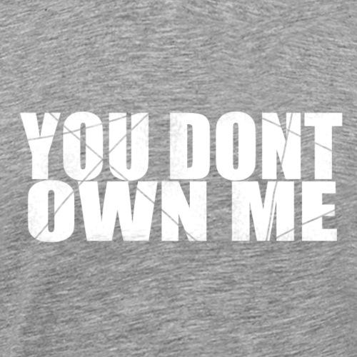 You don't own me white - Men's Premium T-Shirt