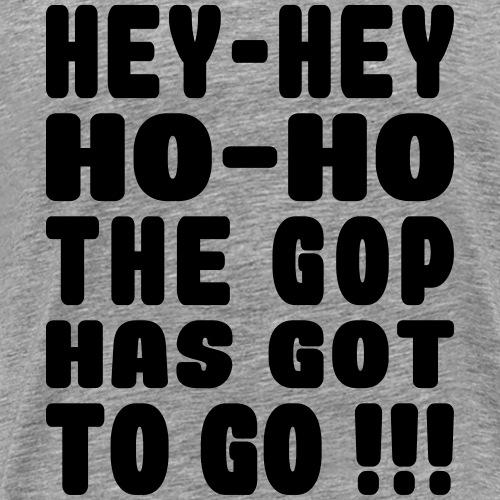 Hey Ho GOP Has Got to Go - Men's Premium T-Shirt