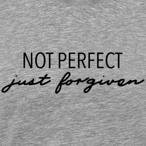 Not Perfect Just Forgiven - Men's Premium T-Shirt