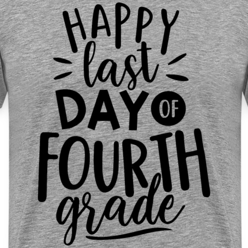 Happy Last Day of Fourth Grade Teacher T-Shirt - Men's Premium T-Shirt