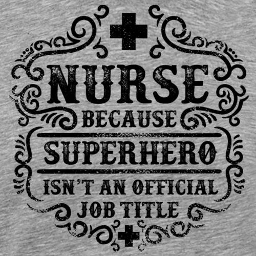 Nurse Funny Superhero Quote - Nursing Humor - Men's Premium T-Shirt