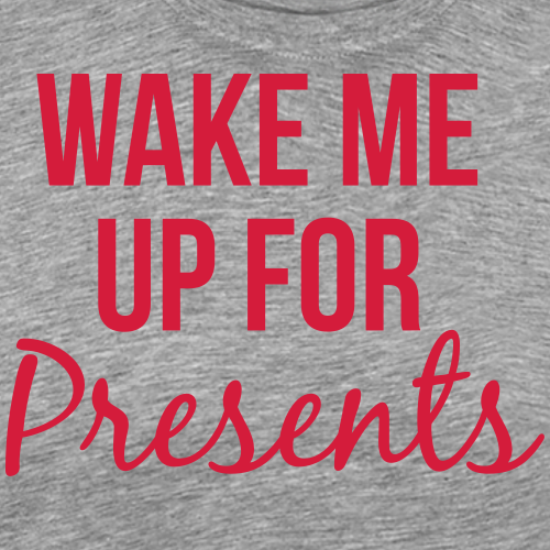 Wake Me Up For Presents - Men's Premium T-Shirt