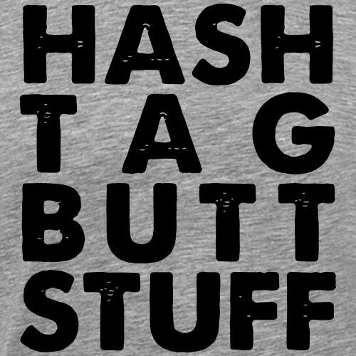HashTag Buttstuff2 - Men's Premium T-Shirt