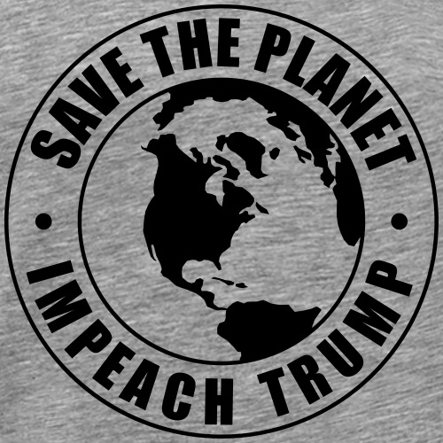 Impeach Trump Save The Planet - Men's Premium T-Shirt