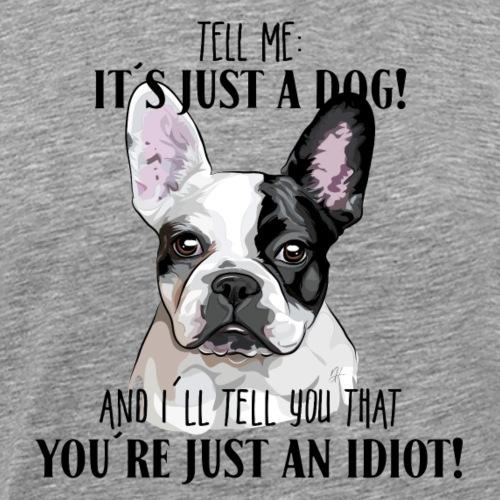 French Bulldog it´s just a dog - Men's Premium T-Shirt