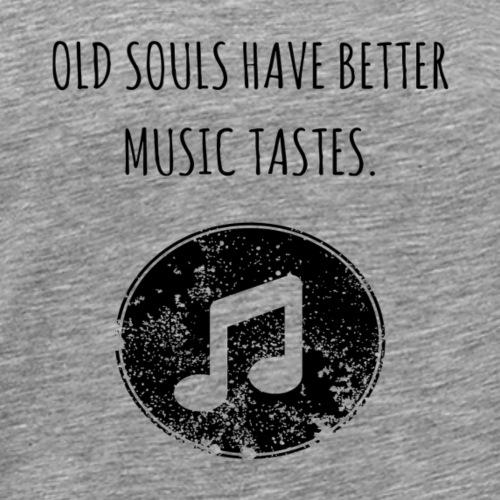Old souls have better music tastes - Men's Premium T-Shirt