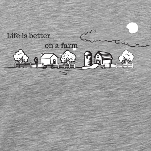 Life is better on a farm - Men's Premium T-Shirt