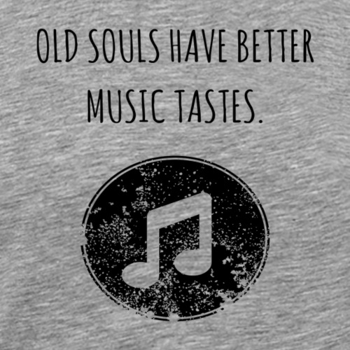 Old souls have better music tastes - Men's Premium T-Shirt