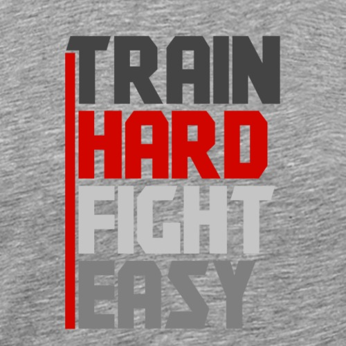Train Hard Fight Easy - Men's Premium T-Shirt