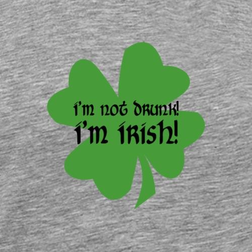 I'm Not Drunk! I'm Irish! - Men's Premium T-Shirt