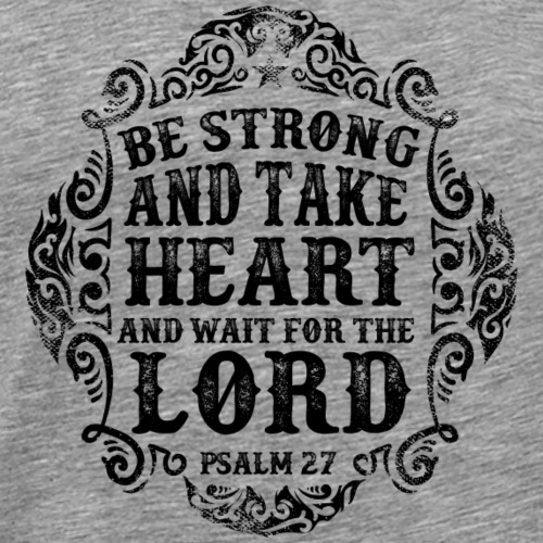 Be Strong and Wait For The Lord - Men's Premium T-Shirt