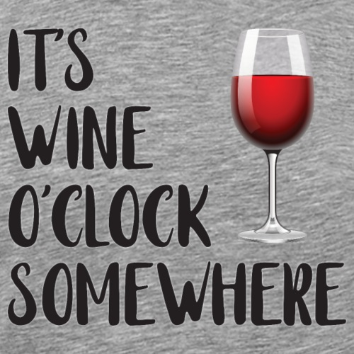 It's Wine O'clock Somewhere - Men's Premium T-Shirt