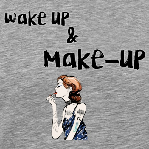Wake up and make-up - Men's Premium T-Shirt