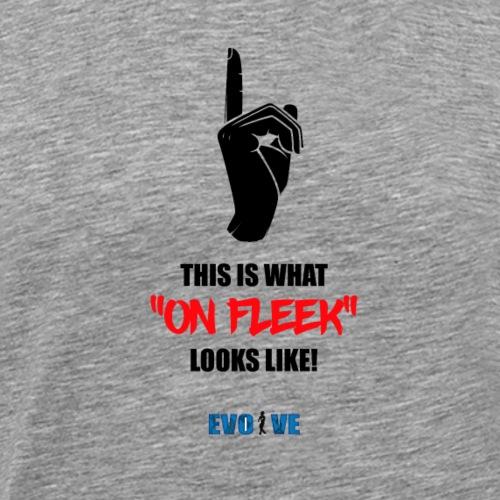 on fleek - Men's Premium T-Shirt