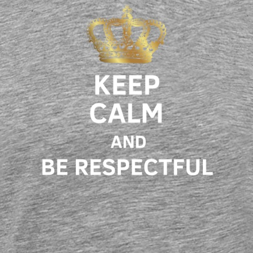 Keep calm and be respectful - gift - Men's Premium T-Shirt