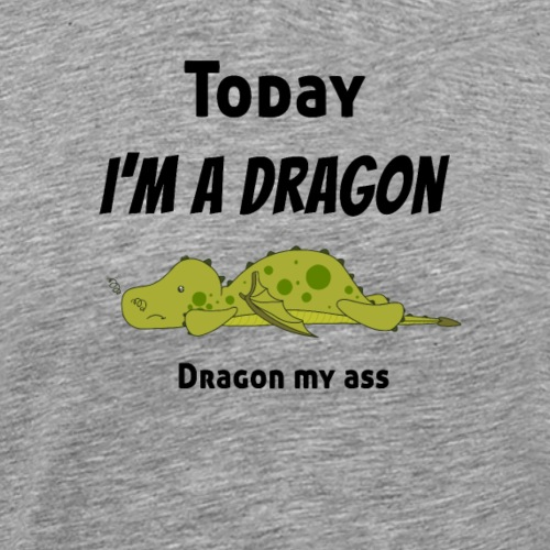 Lazy today Dragon, Dragon my ... - Men's Premium T-Shirt