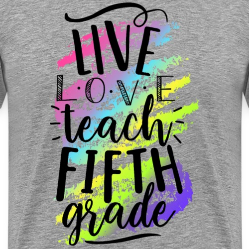 Live Love Teach 5th Grade Teacher T-shirts - Men's Premium T-Shirt