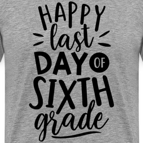 Happy Last Day of Sixth Grade Teacher T-Shirt - Men's Premium T-Shirt