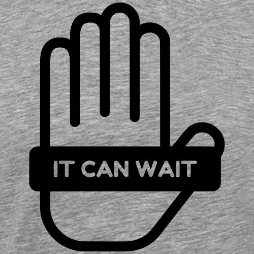 IT CAN WAIT - Men's Premium T-Shirt