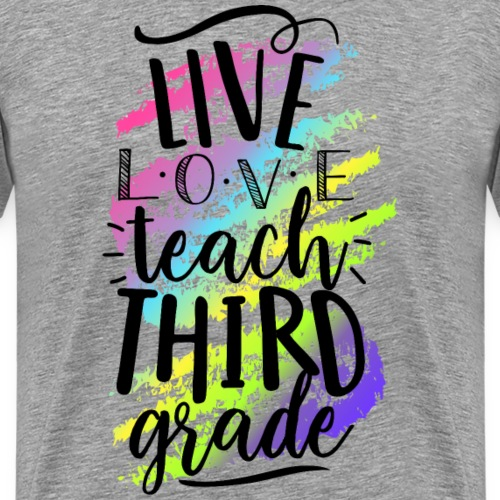 Live Love Teach 3rd Grade Teacher T-shirts - Men's Premium T-Shirt