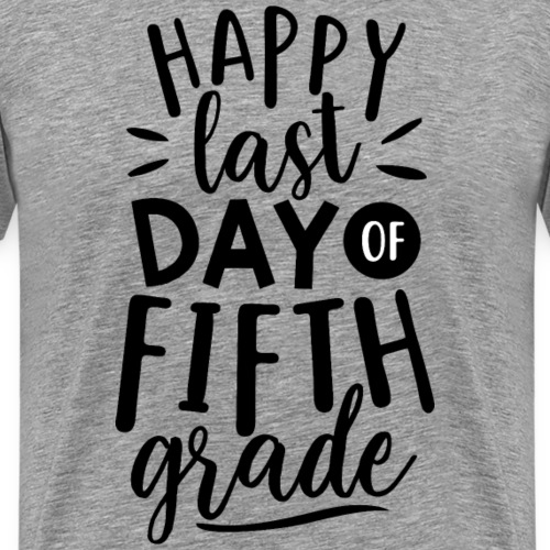 Happy Last Day of Fifth Grade Teacher T-Shirt - Men's Premium T-Shirt
