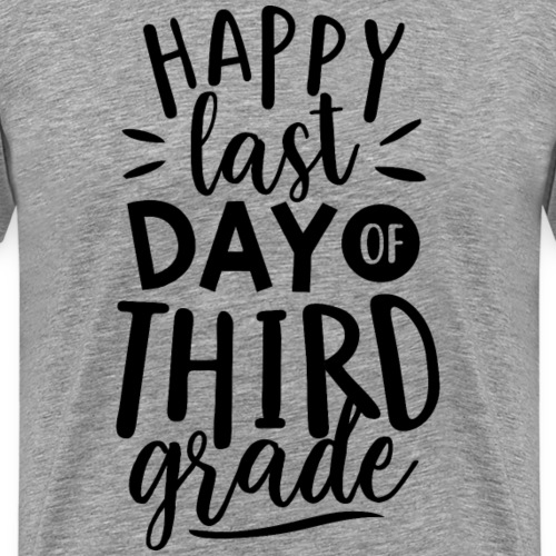 Happy Last Day of Third Grade Teacher T-Shirt - Men's Premium T-Shirt