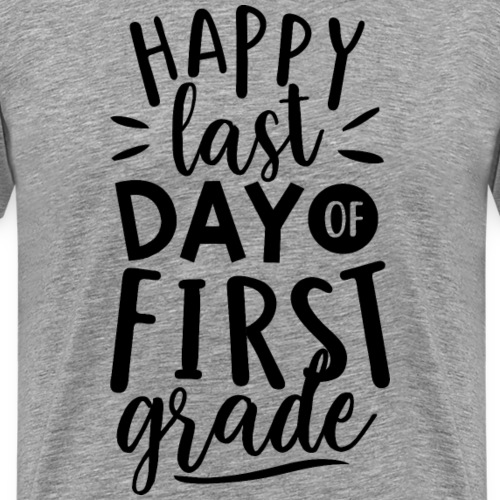 Happy Last Day of First Grade Teacher T-Shirt - Men's Premium T-Shirt