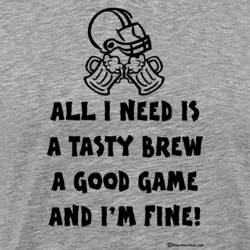 All_I_Need_Is_Tasty_Brew__Good_Game_black - Men's Premium T-Shirt