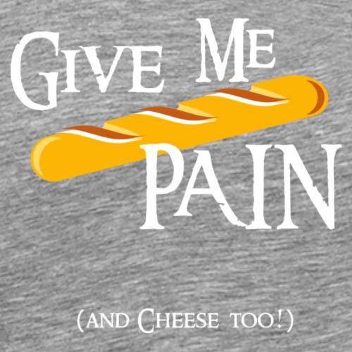 Give me PAIN - White version - Men's Premium T-Shirt
