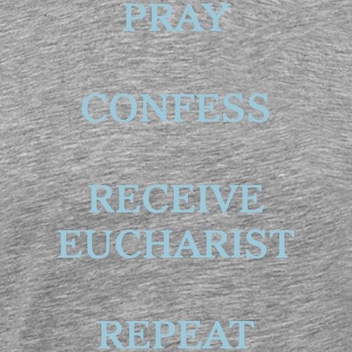 PRAY, CONFESS, RECEIVE EUCHARIST, REPEAT - Men's Premium T-Shirt