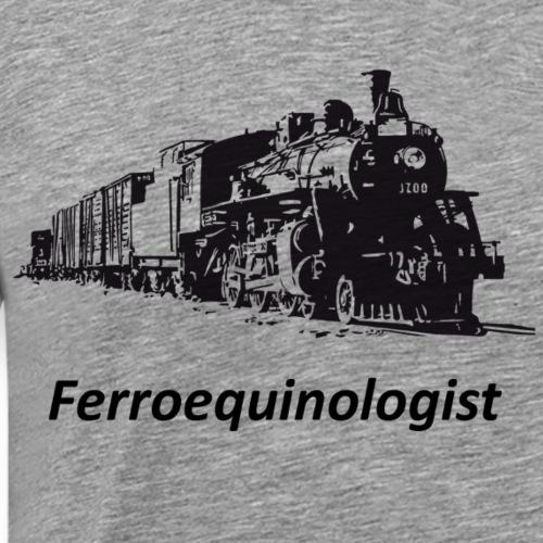 Ferroequinologist ('Iron Horse' Expert) - Men's Premium T-Shirt