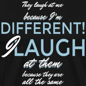 They laugh at me because I'm different... - Men's Premium T-Shirt