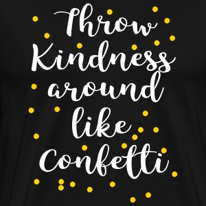 Throw kindness around like Confetti - Men's Premium T-Shirt