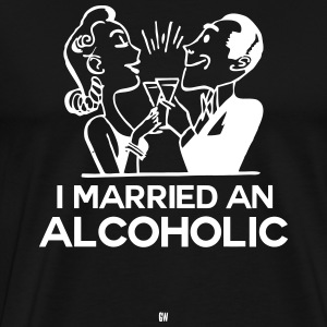 Married An Alcoholic - Men's Premium T-Shirt