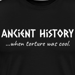 Ancient History When Torture Was Cool - Men's Premium T-Shirt