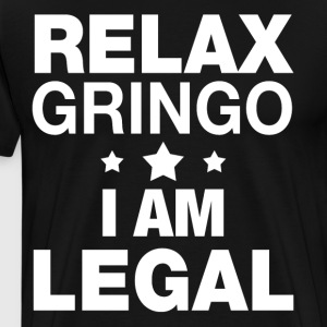 Relax gringo I am legal - Men's Premium T-Shirt