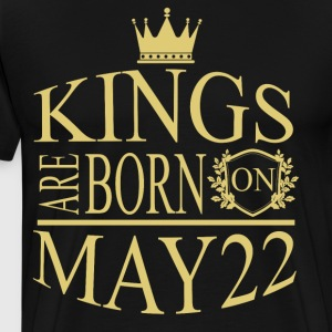 Kings are born on May 22 - Men's Premium T-Shirt
