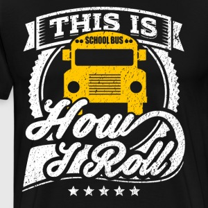 This Is How I Roll Funny School Bus Shirt - Men's Premium T-Shirt