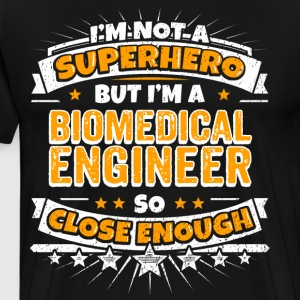 Not A Superhero But A Biomedical Engineer - Men's Premium T-Shirt