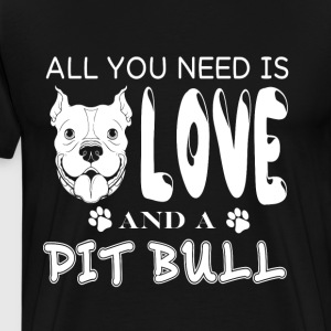 All You Need Is Love And A Pit Bull T Shirt - Men's Premium T-Shirt