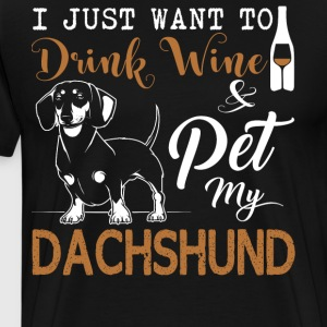 Drink Wine And Pet My Dachshund T Shirt - Men's Premium T-Shirt
