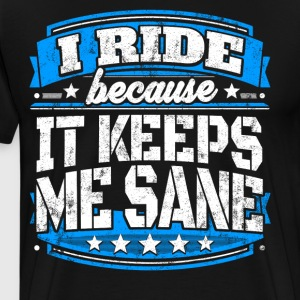 I Ride Because It Keeps Me Sane Riding T-shirt - Men's Premium T-Shirt